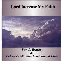 Lord Increase My Faith — Rev. L. Brayboy  & Chicago's Mount Zion Inspirational Choir
