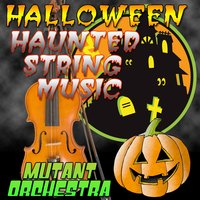 Halloween Haunted String Music — Mutant Orchestra