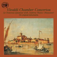 Vivaldi: Chamber Concertos on Original Instruments — Антонио Вивальди, Le Nouveau Quatuor