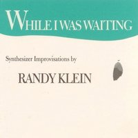While I Was Waiting — Randy Klein