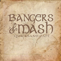 Quicksand Cafe — Bangers And Mash