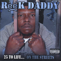 25 to life on the streets — Reek Daddy