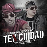 Ten Cuidao (feat. Manny Montes) — Manny Montes, Rolo