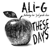 These Days (feat. Her 3rd Grade Class) — Ali-G