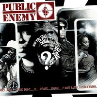 How You Sell Soul to a Soulless People Who Sold Their Soul? — Public Enemy