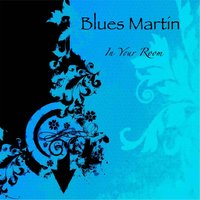 In Your Room — Blues Martin