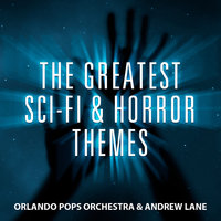 The Greatest Sci-Fi & Horror Themes — Orlando Pops Orchestra, Orlando Pops Orchestra and Andrew Lane, Andrew Lane
