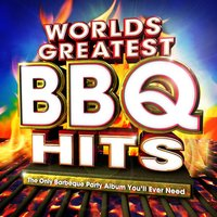 Worlds Greatest Bbq Hits - The Only Barbeque Party Album You'll Ever Need — BBQ Blazers