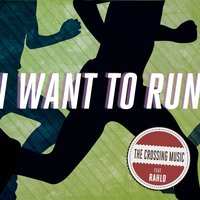 I Want to Run — Rahlo, The Crossing Music