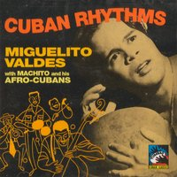 Cuban Rhythms 1942 — Miguelito Valdes, Machito and His Afro-Cubans
