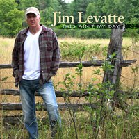 This Ain't My Day — Jim Levatte