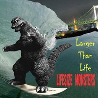Larger Than Life — Lifesize Monsters