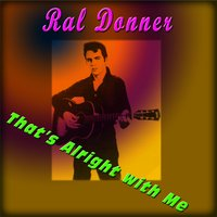 That's Alright with Me — Ral Donner
