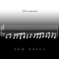 Low Notes — JGromma