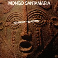Up From The Roots — Mongo Santamaria