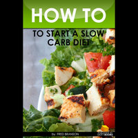 How To Start a Slow Carb Diet — Fred Branson