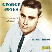 The Genesis Of A Genius - The Early Sessions — George Jones