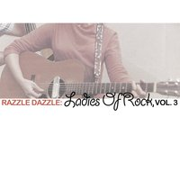 Razzle Dazzle: Ladies of Rock, Vol. 3 — сборник