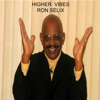 Higher Vibes — Ron Selix