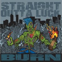 Burn — Straight Outta Luck