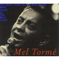 The West Coast Is The Best Coast — Mel Torme