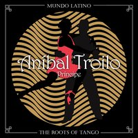 The Roots of Tango - Príncipe — Aníbal Troilo