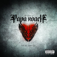 To Be Loved: The Best Of Papa Roach — Papa Roach