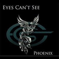 Phoenix — Eyes Can't See