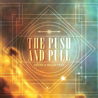 The Push and Pull — Andrea McCaffrey