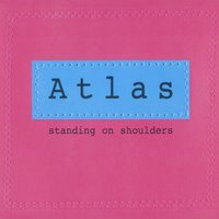 Standing On Shoulders — Atlas
