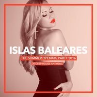 Islas Baleares - The Summer Opening Party 2016 (30 Deep House Anthems) — сборник
