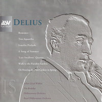 Delius: Song of Summer, The Walk to the Paradise Garden, String Quartet, etc. — Royal Ballet Sinfonia, Gavin Sutherland, Owain Arwel Hughes, Royal Philharmonic Orchestra, Alan Barlow