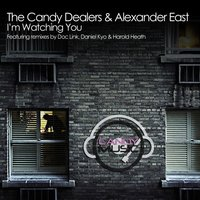 Watching You — The Candy Dealers, Alexander East