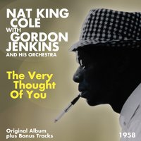 The Very Thought of You — Nat King Cole, Gordon Jenkins and His Orchestra, Nat King Cole, Gordon Jenkins And His Orchestra