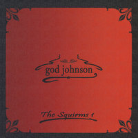 The Squirms, Vol. 1 — God Johnson