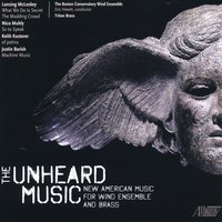 The Unheard Music: New American Music for Wind Ensemble — Nico Muhly, Lansing Mcloskey, Eric Hewitt, Triton Brass, Keith Kusterer, The Boston Conservatory Wind Ensemble