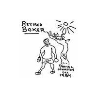 Retired Boxer — Daniel Johnston