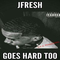 Goes Hard Too — Jfresh