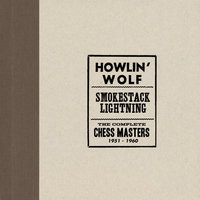 Smokestack Lightning /The Complete Chess Masters 1951-1960 — Howlin' Wolf