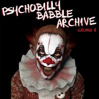 Psychobilly Babble Archive, Vol. 6 — сборник
