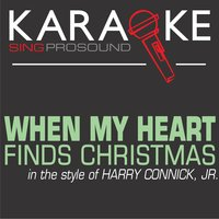 When My Heart Finds Christmas (In the Style of Harry Connick Jr.) — Karaoke