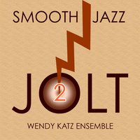 Smooth Jazz Jolt 2 — Wendy Katz Ensemble