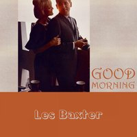 Good Morning — Les Baxter