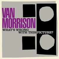 What's Wrong with This Picture? — Van Morrison