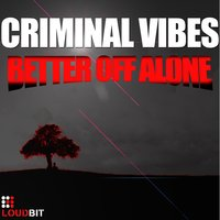 Better Off Alone — Criminal Vibes