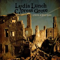A Fistful of Desert Blues — Lydia Lunch, Cypress Grove