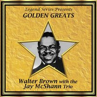Legend Series Presents Golden Greats - Walter Brown With the Jay McShann Trio — Walter Brown, The Jay McShann Trio, Walter Brown with the Jay McShann Trio