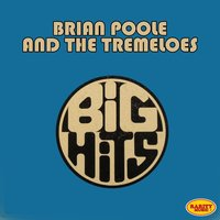 Brian Poole & The Tremeloes: Big Hits — Brian Poole, The Tremeloes