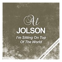 I'm Sitting On the Top of the World — Al Jolson