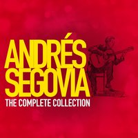 Andres Segovia: The Complete Collection — Andrés Segovia